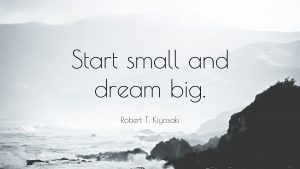 Robert-T-Kiyosaki-Quote-Start-small-and-dream-big Piano tips, hacks, play piano left hand, piano hands together